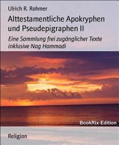 Alttestamentliche Apokryphen und Pseudepigraphen II: Eine Sammlung frei zugänglicher Texte inklusive Nag Hammadi