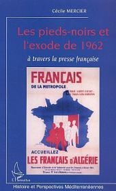 LES PIEDS-NOIRS ET L'EXODE DE 1962 A TRAVERS LA PRESSE FRANCAISE
