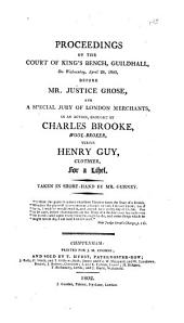 Proceedings of the Court of King's Bench, Guildhall, on Wednesday, April 28, 1802: Before Mr. Justice Grose and a Special Jury of London Merchants, in an Action, Brought by Charles Brooke, Wool-Broker, Versus Henry Guy, Clothier, for a Libel