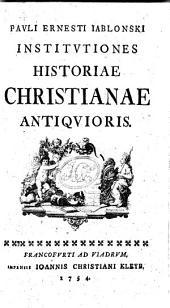 Pauli Ernesti Iablonski Institutiones historiae christianae antiquioris