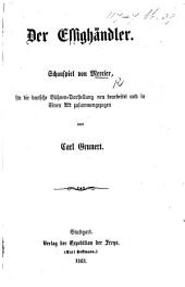 Der Essighändler. Schauspiel ... Für die deutsche Bühnen-Darstellung neu bearbeitet und in einem Akt [and in prose] zusammengezogen von C. Grunert