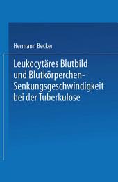 Leukocytäres Blutbild und Blutkörperchen-Senkungsgeschwindigkeit bei der Tuberkulose