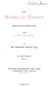 The Works of Horace: Translated Into English Verse, with a Life and Notes, Volume 1