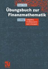 Übungsbuch zur Finanzmathematik: Aufgaben, Testklausuren und Lösungen, Ausgabe 3