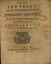 Op de inwyding van den eerwaerden heere Johannes Versteeg in zyn eerw: dienst, als leeraer in de gemeente van J.C. te Lopiker Kapel: Op den 29en van zomermaent des jaers 1727