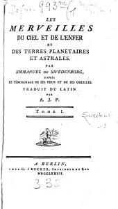 Les Merveilles Du Ciel Et De L'Enfer Et Des Terres Plan℗etaires Et Astrales: Volume1