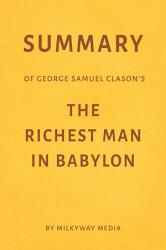 Summary of George Samuel Clason   s The Richest Man in Babylon by Milkyway Media PDF