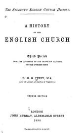 A History of the English Church: Third period: From the accession of the House of Hanover to the present time, 1717-1884