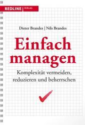Einfach managen: Komplexität vermeiden, reduzieren und beherrschen
