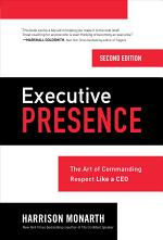 Executive Presence, Second Edition: The Art of Commanding Respect Like a CEO