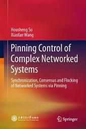 Pinning Control of Complex Networked Systems: Synchronization, Consensus and Flocking of Networked Systems via Pinning