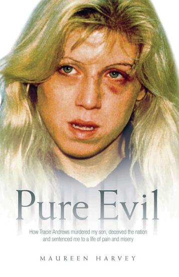 Pure Evil   How Tracie Andrews murdered my son  decieved the nation and sentenced me to a life of pain and misery PDF