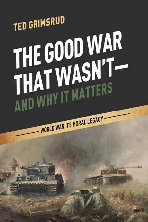 The Good War That Wasn t  and Why It Matters PDF