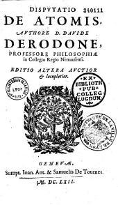 Disputatio de atomis. Authore D. Davide Derodone...Editio altera auctior et locupletior