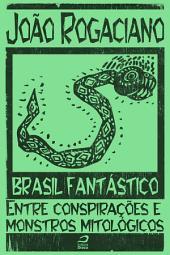 Brasil Fantástico - Entre conspirações e monstros mitológicos