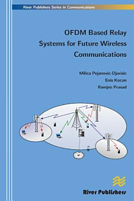 Ofdm Based Relay Systems for Future Wireless Communications PDF