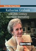 Katherine Graham and 20th Century American Journalism