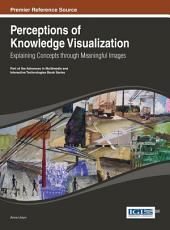 Perceptions of Knowledge Visualization: Explaining Concepts through Meaningful Images: Explaining Concepts through Meaningful Images