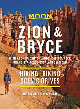 Moon Zion   Bryce  With Arches  Canyonlands  Capitol Reef  Grand Staircase Escalante   Moab PDF