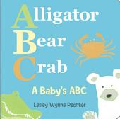 Alligator, Bear, Crab: A Baby's ABC