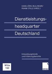 Dienstleistungsheadquarter Deutschland: Entwicklungstrends und Erfahrungsberichte
