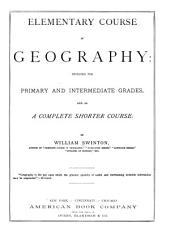 Elementary Course in Geography: Designed for Primary and Intermediate Grades, and as a Complete Shorter Course