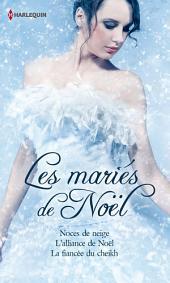 Les mariés de Noël: Noces de neige - L'alliance de Noël - La fiancée du sheikh