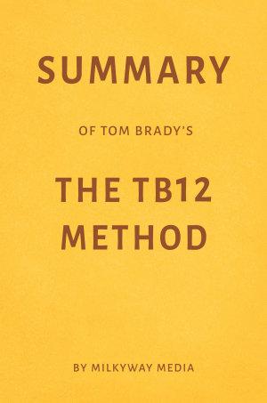 Summary of Tom Brady   s The TB12 Method by Milkyway Media