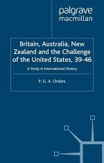 Britain, Australia, New Zealand and the Challenge of the United States, 1939–46