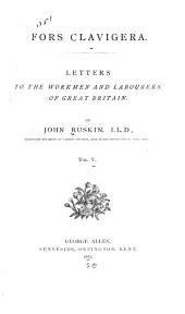 Fors Clavigera: Letters to the Workmen and Labourers of Great Britain, Volume 5
