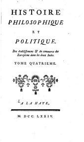 Histoire philosophique et politique des établissements & du commerce des Européens dans les deux Indes: Volume4