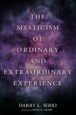 The Mysticism of Ordinary and Extraordinary Experience PDF