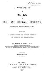 A Compendium of the Law of Real and Personal Property: Connected with Conveyancing : Designed as a Comprehensive and Concise Text-book for Students and Practitioners