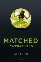 Matched: Cassias valg, Bind 1