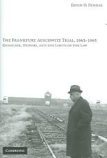 The Frankfurt Auschwitz Trial, 1963-1965