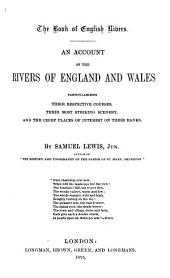The Book of English Rivers: An Account of the Rivers of England and Wales, Particularizing Their Respective Courses, Their Most Striking Scenery, and the Chief Places of Interest on Their Banks