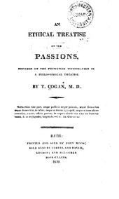 An Ethical Treatise on the Passions, Founded on the Principles Investigated in the Philosophical Treatise: On conduct conducive to happiness