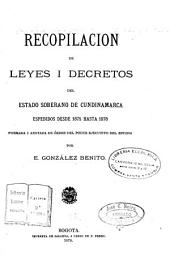 Recopilación de leyes i decretos del estado soberano de Cundinamarca: espedidos desde su creación en 1857, hasta ... Formada ... y anotada ... de orden del poder ejecutivo del estado ...