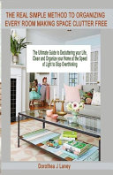 The Real Simple Method to Organizing Every Room Making Space Clutter Free PDF