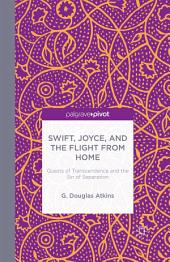 Swift, Joyce, and the Flight from Home: Quests of Transcendence and the Sin of Separation