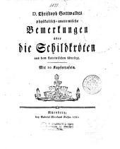 D. Christoph Gotwaldts Physikalisch-anatomische Bemerkungen uber die Schildkroten aus dem lateinischen ubersezt
