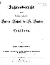 Jahresbericht über die Königliche Katholische Studien-Anstalt bei St. Stephan in Augsburg: im Studienjahre ... 1852/53
