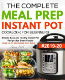 The Complete Meal Prep Instant Pot Cookbook for Beginners #2019-20
