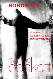 Nohow On: Company, Ill Seen Ill Said, and Worstward Ho