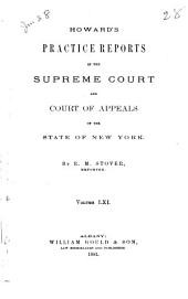Howard's Practice Reports in the Supreme Court and Court of Appeals of the State of New York: Volume 61