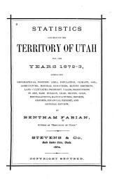 Statistics Concerning the Territory of Utah for the Years 1872-3: Embracing Geographical Position, Area, Population, Climate, Soil ... and General Review