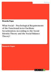 The Functional Actor in the Securitization Process: What Social – Psychological Requirements of the Functional Actor Facilitate Securitization, According to the Social Identity Theory and the Social Balance Theory?