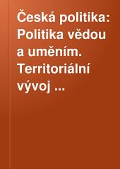 Česká politika: Politika vědou a uměním. Territoriální vývoj rakousko-uherského mocnárstvi. Rakouská zahraniční politika V XIX. stol. Rakousko-Uhersko po stránce národnostní a církevně náboženské