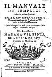 Il manuale de' semplici, cioè delle persone spirituali. Del R.P. don Lodouico Blosio monaco di San Benedetto, ... Diuiso in due parti, & tradotto accutamente dalla lingua latina nella volgare. ...