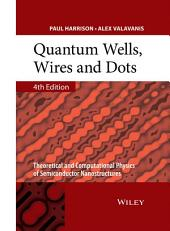 Quantum Wells, Wires and Dots: Theoretical and Computational Physics of Semiconductor Nanostructures, Edition 4